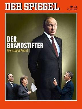 Немецкий журнал Der Spiegel от 10 марта 2014 г. Заголовок на обложке: «Поджигатель. Кто остановит Путина?»